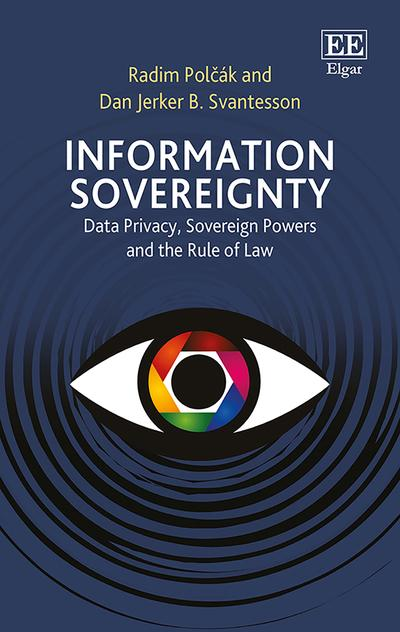 Information SovereigntyData Privacy, Sovereign Powers and the Rule of Law by Radim Polcak,Dan J. B. Svantesson, ISBN: 9781786439215