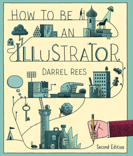 How to be an Illustrator by Darrel Rees, ISBN: 9781780673288