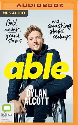 Able: Gold Medals, Grand Slams and Smashing Glass Ceilings by Dylan Alcott, ISBN: 9781489479334