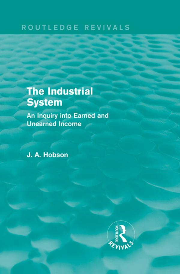 The Industrial System (Routledge Revivals)An Inquiry into Earned and Unearned Income