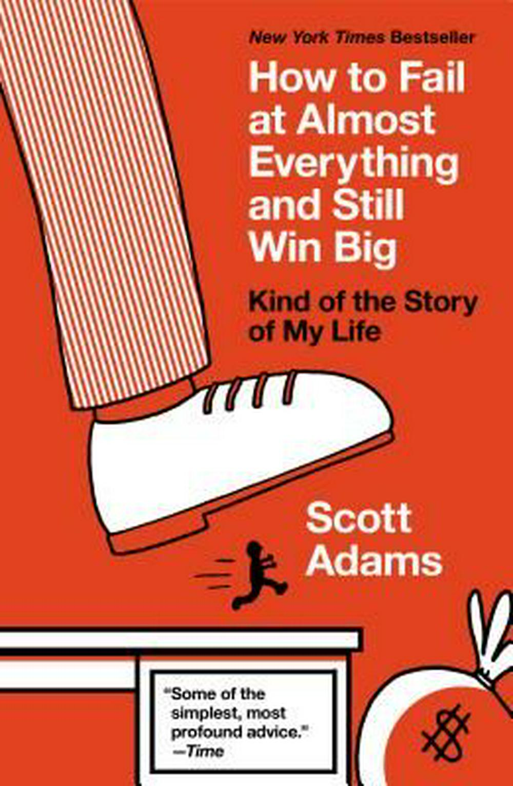 How to Fail at Almost Everything and Still Win Big: Kind of the Story of My Life by Scott Adams, ISBN: 9781591847748