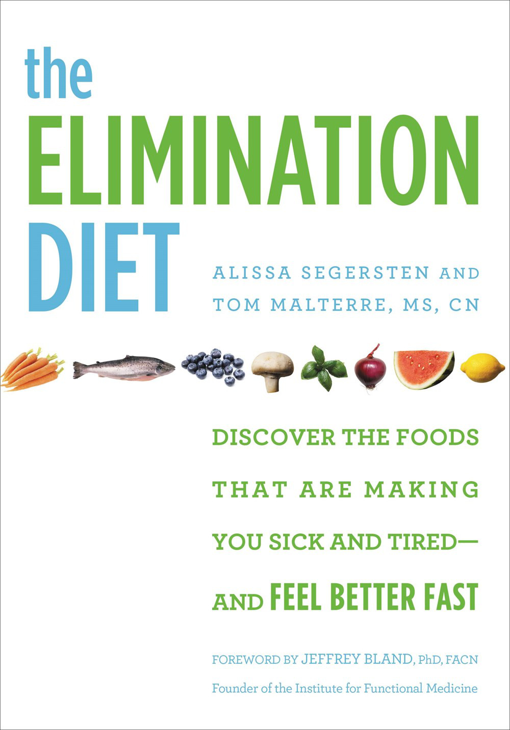 The Elimination Diet: Discover the Foods That Are Making You Sick and Tired - and Feel Better Fast by Alissa Segersten, ISBN: 9781455581863