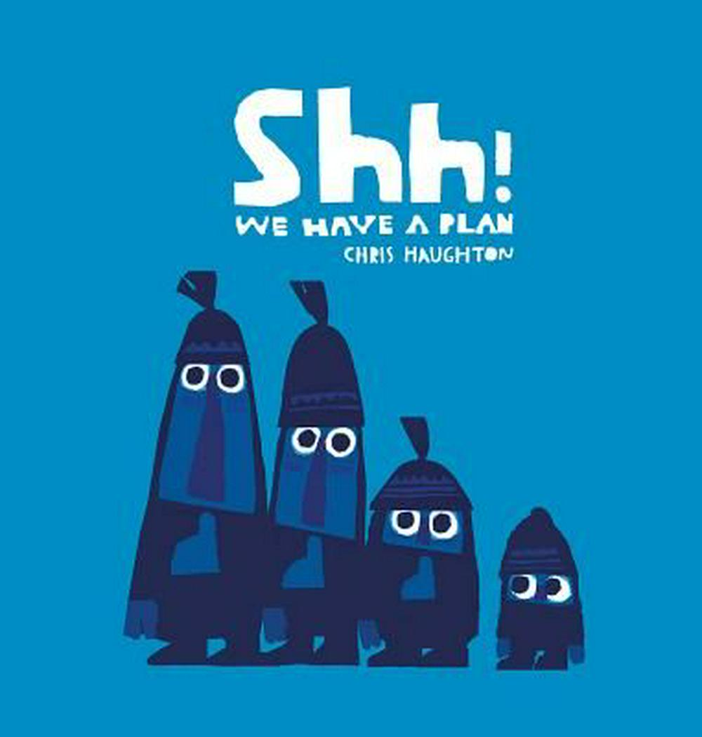 Shh! We Have a Plan by Chris Haughton, ISBN: 9780763679774