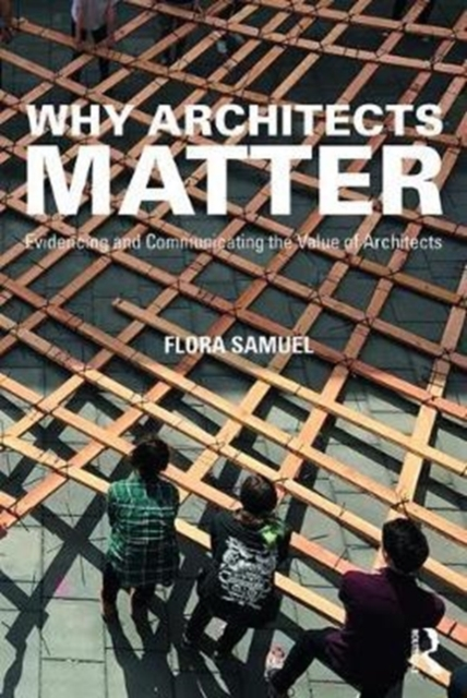 Why Architects MatterEvidencing and Communicating the Value of Archi...