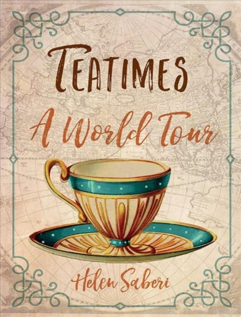 TeatimesA World Tour by Helen Saberi, ISBN: 9781780239286