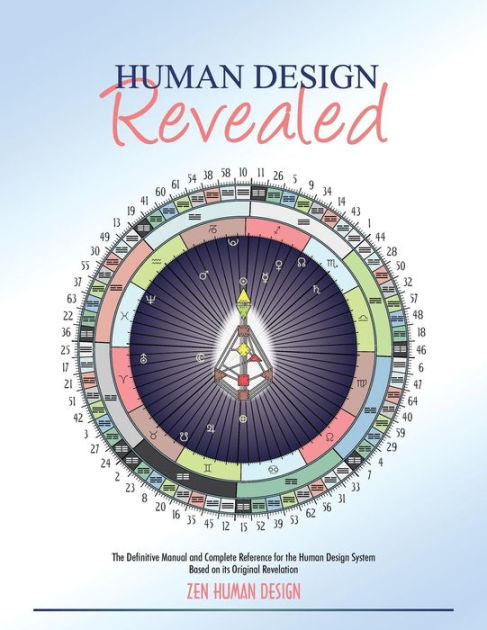 Human Design RevealedThe Definitive Manual and Complete Reference fo...