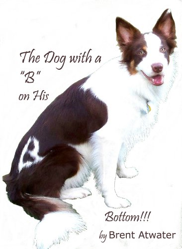 "The Dog with a ""B"" on His Bottom!"