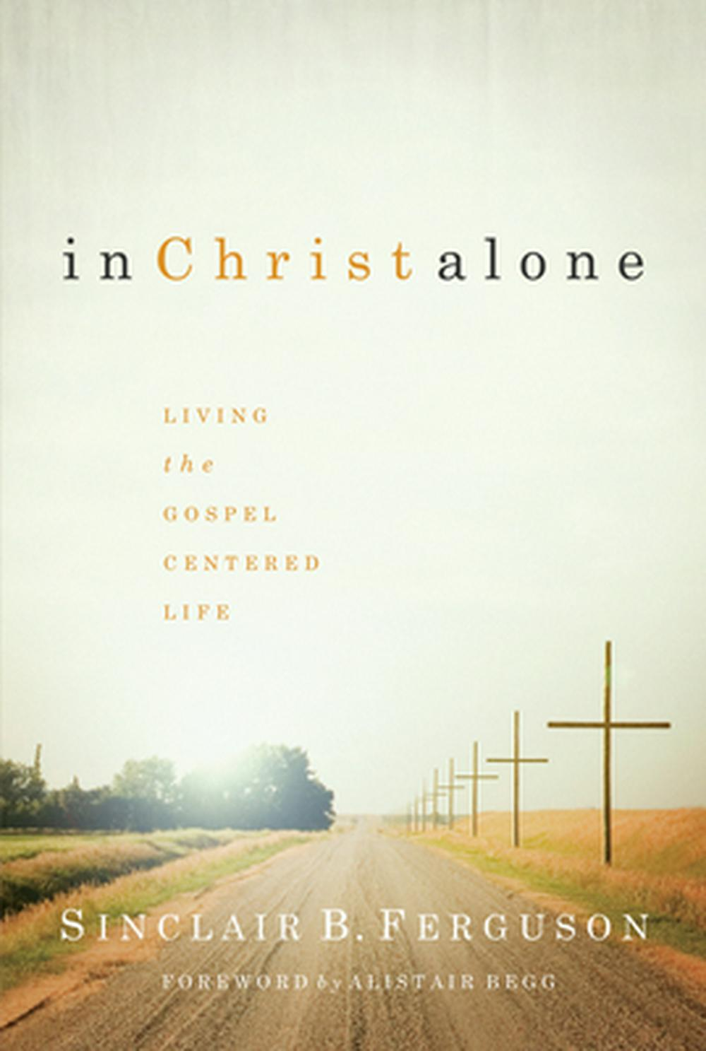 In Christ Alone by Sinclair B Ferguson, ISBN: 9781567690897