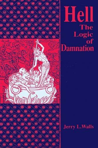 Hell The Logic of Damnation by Jerry L. Walls, ISBN: 9780268010966