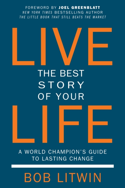 Live the Best Story of Your Life by Bob Litwin, ISBN: 9781578266326