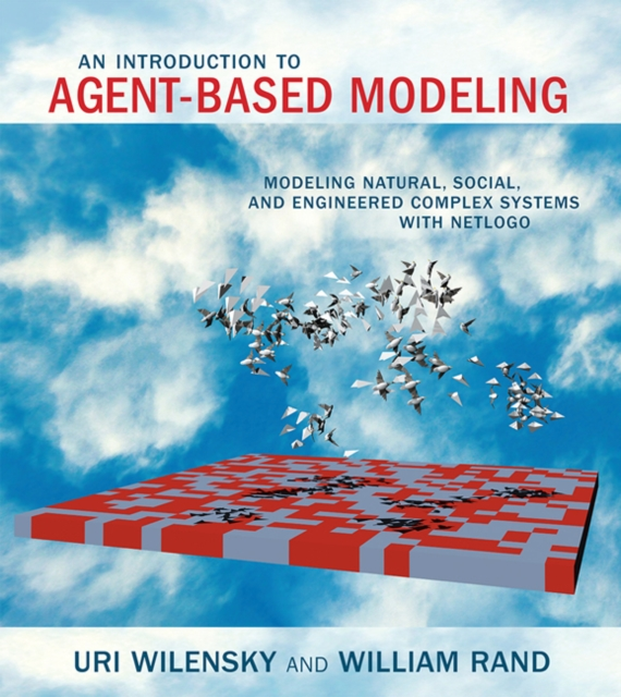 Cover Art for An Introduction to Agent-Based Modeling: Modeling Natural, Social, and Engineered Complex Systems with NETLogo, ISBN: 9780262731898