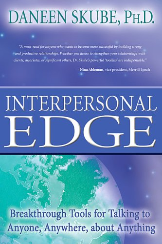 Interpersonal Edge: Breakthrough Tools for Talking to Anyone, Anywhere, about Anything by Daneen Skube, ISBN: 9781401908799