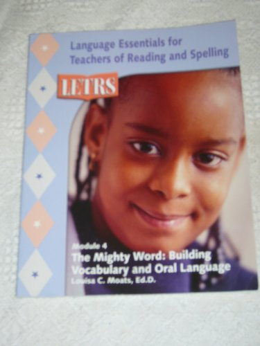Letrs Module 4 , The Mighty Word: Building Vocabulary and Oral Language (Language Essentials for Teachers of Reading and Spelling) by Louisa Moats (2005-05-03)
