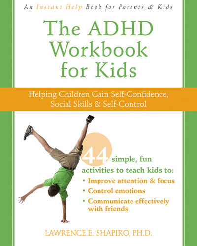 The ADHD Workbook for Kids: Helping Children Gain Self-Confidence, Social Skills, & Self-Control by Lawrence E. Shapiro, ISBN: 9781572247666