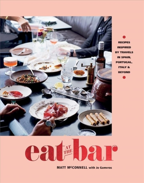 Eat at the BarRecipes Inspired by Travels in Spain, Portugal ... by Jo Gamvros,Matt McConnell, ISBN: 9781743793954