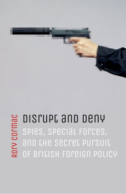 Disrupt and DenySpies, Special Forces, and the Secret Pursuit o...