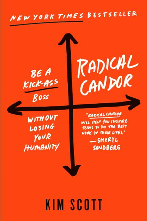 Radical Candor: Be a Kick-Ass Boss Without Losing Your Humanity by Kim Scott, ISBN: 9781250103512