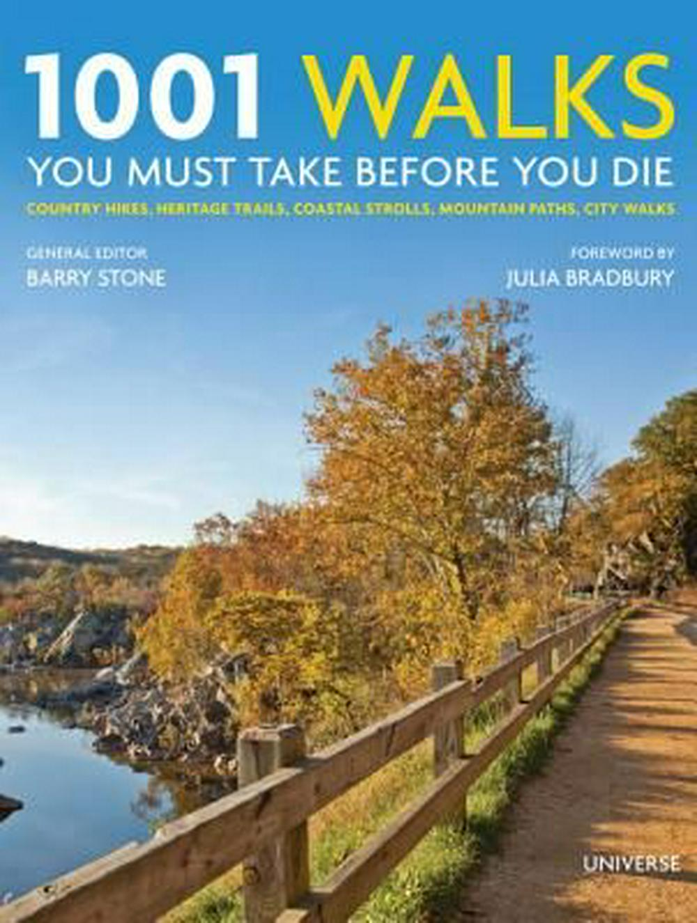 1001 Walks You Must Take Before You Die: Country Hikes, Heritage Trails, Coastal Strolls, Mountain Paths, City Walks by Barry Stone, ISBN: 9780789329158