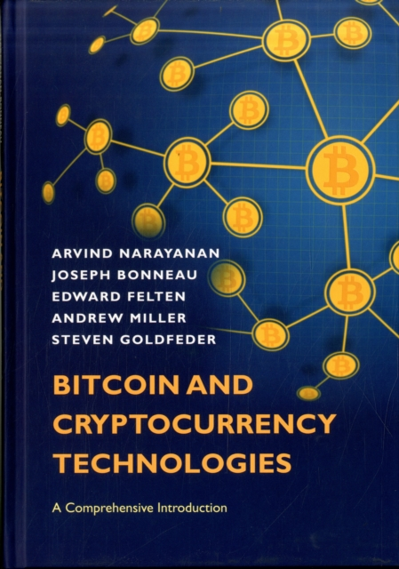 Bitcoin and Cryptocurrency TechnologiesA Comprehensive Introduction by Arvind Narayanan,Joseph Bonneau,Edward Felten,Andrew Miller,Steven Goldfeder, ISBN: 9780691171692