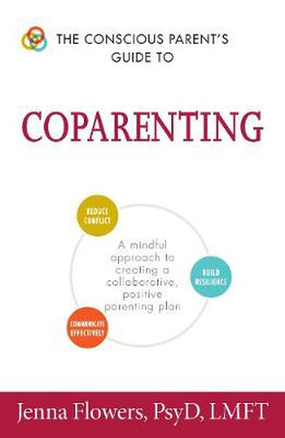 The Conscious Parent's Guide to CoparentingA Mindful Approach to Creating a Collaborative,...