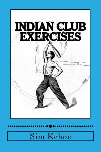 Indian Club Exercises by Sim D Kehoe, ISBN: 9781470127084