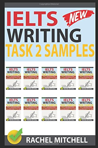 Ielts Writing Task 2 Samples: Ielts Writing Task 2 Samples: Over 450 High-Quality Model Essays for Your Reference to Gain a High Band Score 8.0+ In 1 Week by Rachel Mitchell, ISBN: 9781973281764