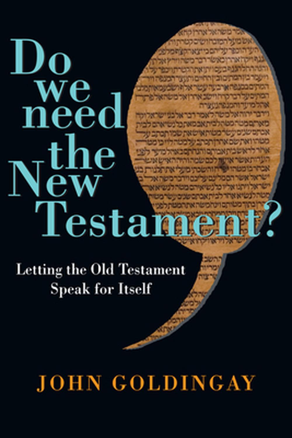 Do We Need the New Testament?: Letting the Old Testament Speak for Itself by John E. Goldingay, ISBN: 9780830824694