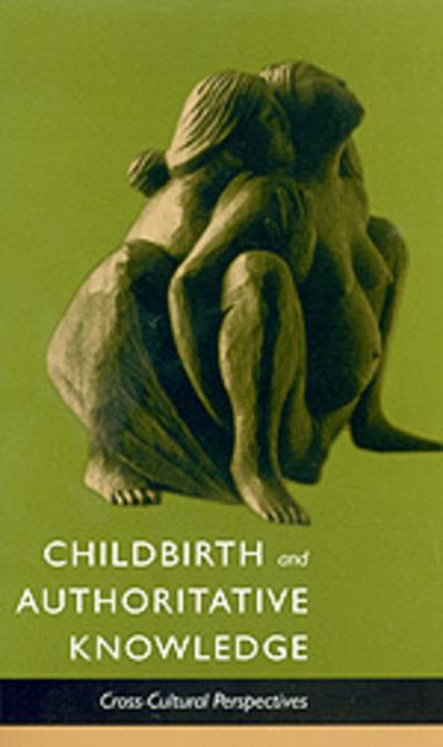 Childbirth & Authoritative Knowledge: Cross-Cultural Perspec by Robbie E. Davis-Floyd, ISBN: 9780520207851