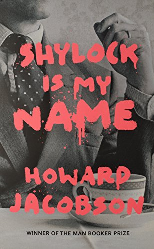 Shylock is My Name by Howard Jacobson, ISBN: 9781781090282
