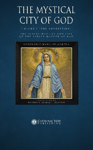 "The Mystical City of God, Volume I ""The Conception"": The Divine History and Life of the Virgin Mother of God: 1 (Volumes 1 to 4)"