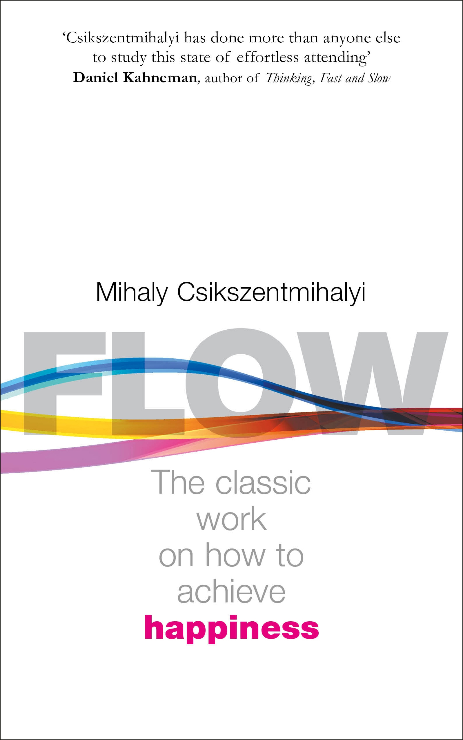 Flow: The Psychology of Happiness by Mihaly Csikszentmihalyi, ISBN: 9780712657594