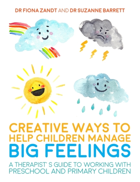 Creative Ways to Help Children Manage BIG Feelings: A Therapist's Guide to Working with Preschool and Primary Children