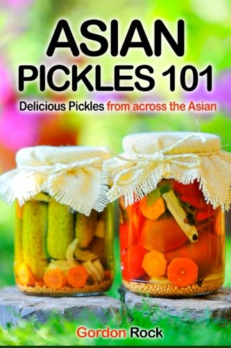 Asian Pickles 101: Delicious Pickles from across the Asian