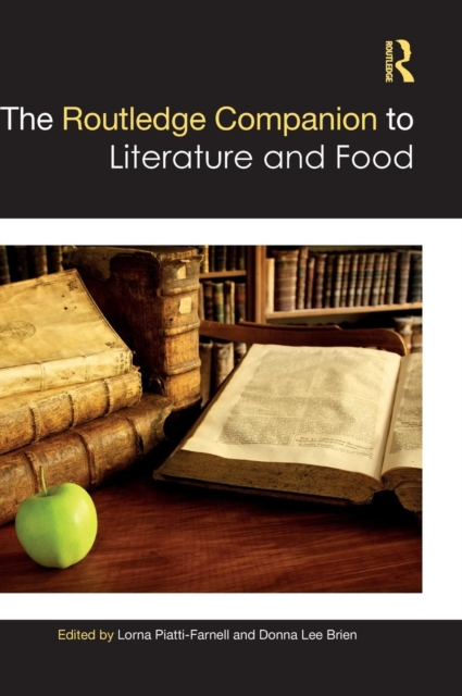 The Routledge Companion to Literature and Food (Routledge Literature Companions) by Lorna Piatti-Farnell, Donna Lee Brien, ISBN: 9781138048430
