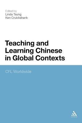 Teaching and Learning Chinese in Global Contexts CFL Worldwide by Linda Tsung & Ken Cruickshank, ISBN: 9781441192318