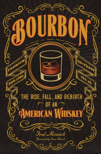 Bourbon: The Rise, Fall, and Rebirth of an American Whiskey by Fred Minnick, ISBN: 9780760351727