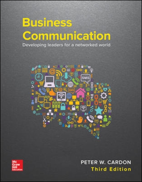 Business CommunicationDeveloping Leaders for a Networked World by Peter Cardon, ISBN: 9781259694516