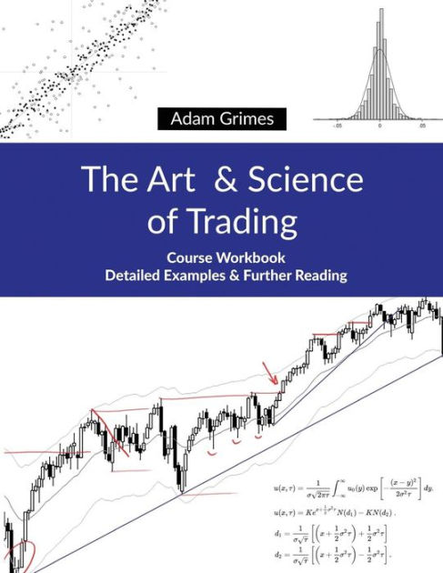 The Art and Science of Trading: Course Workbook by Adam Grimes, ISBN: 9781948101004
