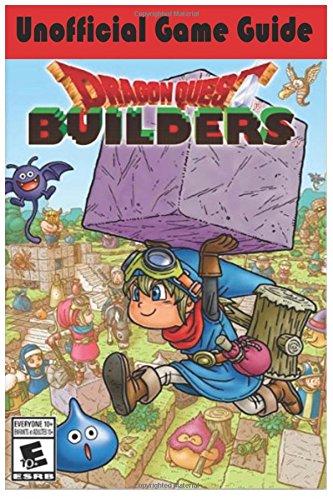 Dragon Quest Builders Unofficial Game Guide