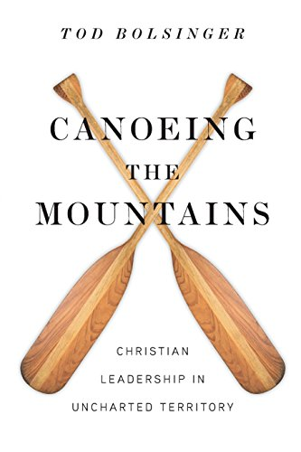 Canoeing the MountainsChristian Leadership in Uncharted Territory