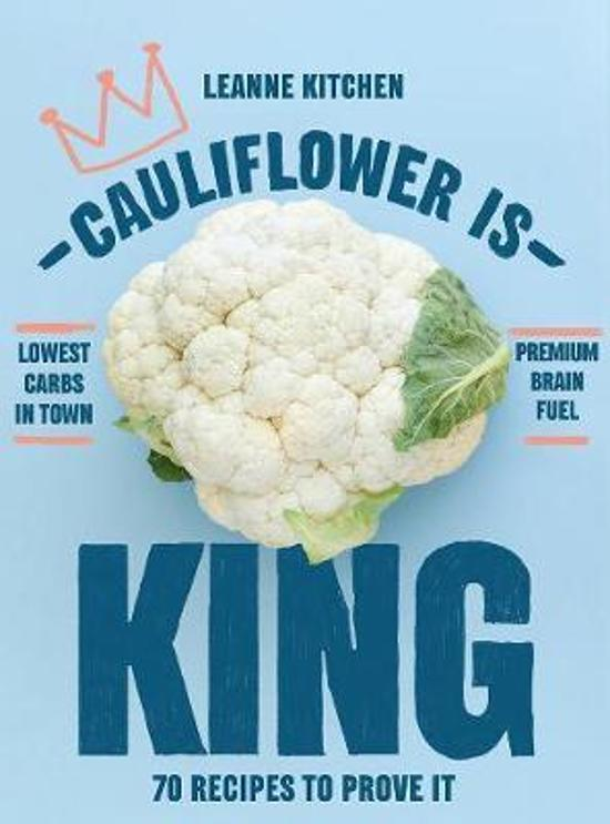 Cauliflower is King70 recipes to prove it