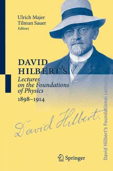 David Hilbert's Lectures on the Foundations of Physics, 1898-1914 by Not Available (NA), ISBN: 9783540405498