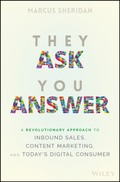 They Ask You AnswerA Revolutionary Content Marketing Strategy