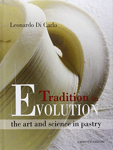 Tradition in Evolution. The Art and Science in Pastry by Leonardo Di Carlo, ISBN: 9788896027219