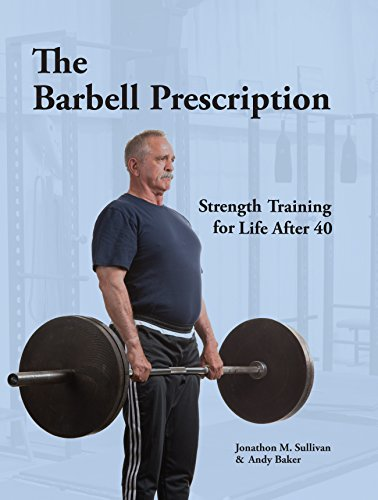 The Barbell Prescription: Strength Training for Life After 40