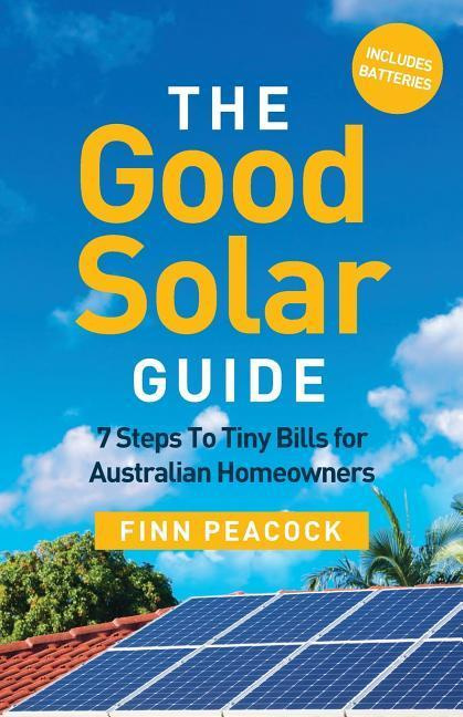 The Good Solar Guide7 Steps to Tiny Bills for Australian Homeowners