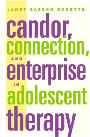 Candor, Connection and Enterprise in Adolescent Therapy by Janet Sasson Edgette, ISBN: 9780393703566