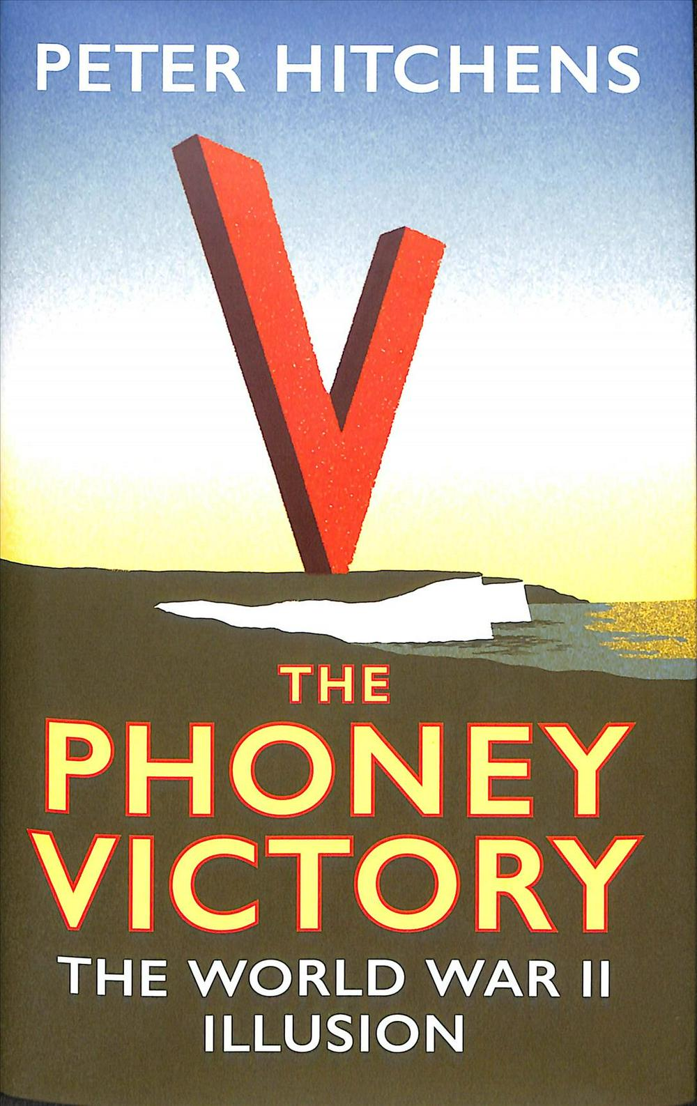 The Phoney Victory: The World War II Delusion by Peter Hitchens, ISBN: 9781788313292