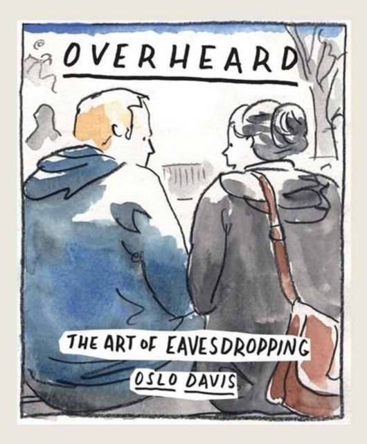 Overheard: The art of eavesdropping by Oslo Davis, ISBN: 9781743793640
