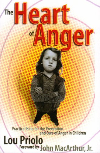 The Heart of Anger: Practical Help for Prevention and Cure of Anger in Children by Priolo, Lou, ISBN: 9781879737280
